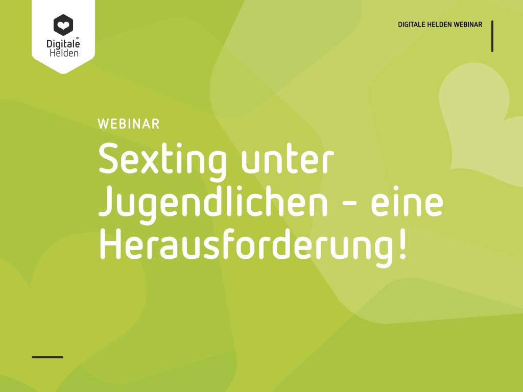 Sexting ist nicht das Problem, sondern das ungefragte Weiterleiten von Fotos oder Videos!